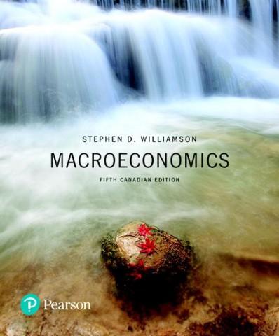 Macroeconomics, Fifth Canadian Edition, 5E Stephen D. Williamson