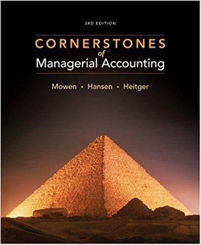 Cornerstones of Managerial Accounting , 3rd Edition Maryanne M. Mowen; Don R. Hanson; Dan L. Heitger; David McConomy; Bradley D. Witt; Jeffrey Pittman Test Bank