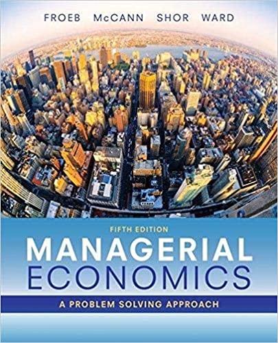 Managerial Economics, 5th Edition Luke M. Froeb, Brian T. McCann, Michael R. Ward, Mike Shor Test Bank