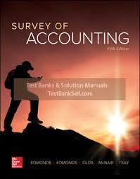 Survey of Accounting, 5e P Edmonds, T. Edmonds, R. Olds, Virginia ,M. McNair, Tsay, Instructor solution manual