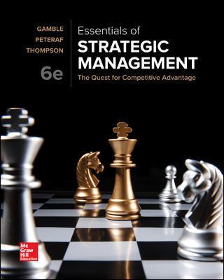 Essentials of Strategic Management The Quest for Competitive Advantage, 6e E. Gamble, A. Thompson, A. Peteraf, Test Bank