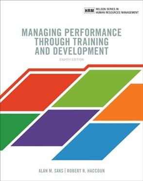 Managing Performance through Training and Development , 8th Edition Alan M. Saks; Robert R. Haccoun Test Bank