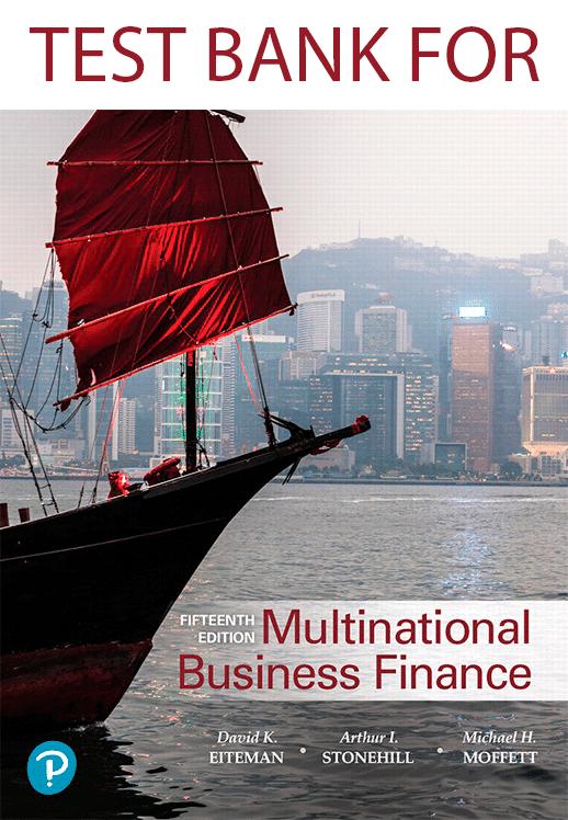 Multinational Business Finance, 15E David K. Eiteman, Arthur I. Stonehill, Michael H. Moffett, Test Bank