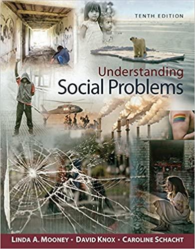 Understanding Social Problems, 10th Edition Linda A. Mooney, Ph.D., David Knox, Ph.D., Caroline Schacht, M.A. Test Bank
