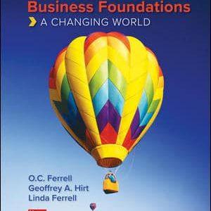 Business Foundations A Changing World, 12e O.C. Ferrell, Hirt, Ferrell, 2020 Test Bank