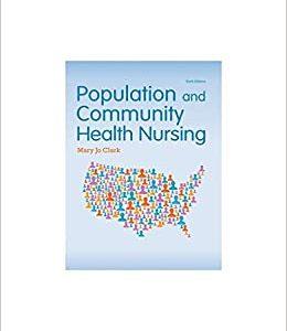 Population and Community Health Nursing, 6th Edition Mary Jo Clark, Test Bank
